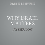 Why Israel Matters: A Biblical, Historical, and Legal Case for the Jewish Homeland Audiobook, by Jay Sekulow