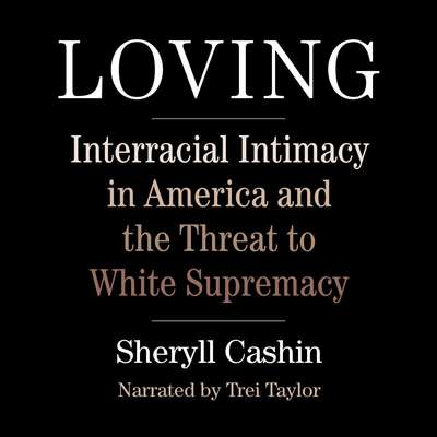Loving: Interracial Intimacy in America and the Threat to White Supremacy Audiobook, by Sheryll Cashin