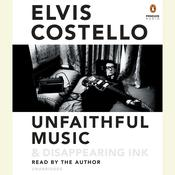 Unfaithful Music & Disappearing Ink Audiobook, by Elvis Costello