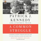 A Common Struggle: A Personal Journey Through the Past and Future of Mental Illness and Addiction Audiobook, by Patrick J. Kennedy