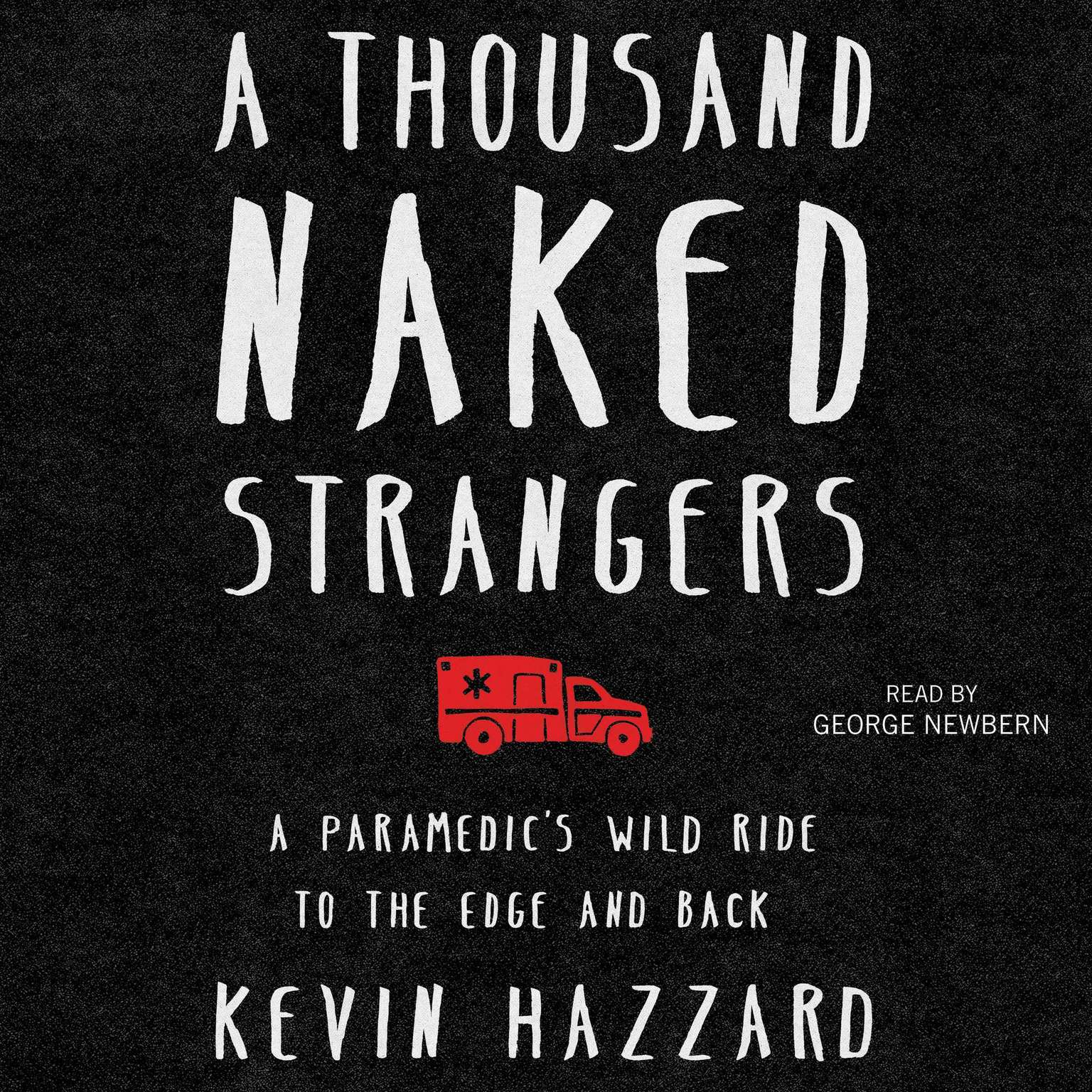 A Thousand Naked Strangers: A Paramedics Wild Ride to the Edge and Back Audiobook, by Kevin Hazzard