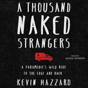 A Thousand Naked Strangers: A Paramedics Wild Ride to the Edge and Back, by Kevin Hazzard