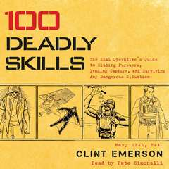 100 Deadly Skills: The SEAL Operatives Guide to Eluding Pursuers, Evading Capture, and Surviving Any Dangerous Situation Audiobook, by