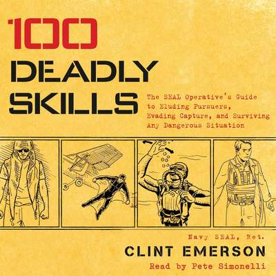 100 Deadly Skills: The SEAL Operatives Guide to Eluding Pursuers, Evading Capture, and Surviving Any Dangerous Situation Audiobook, by Clint Emerson