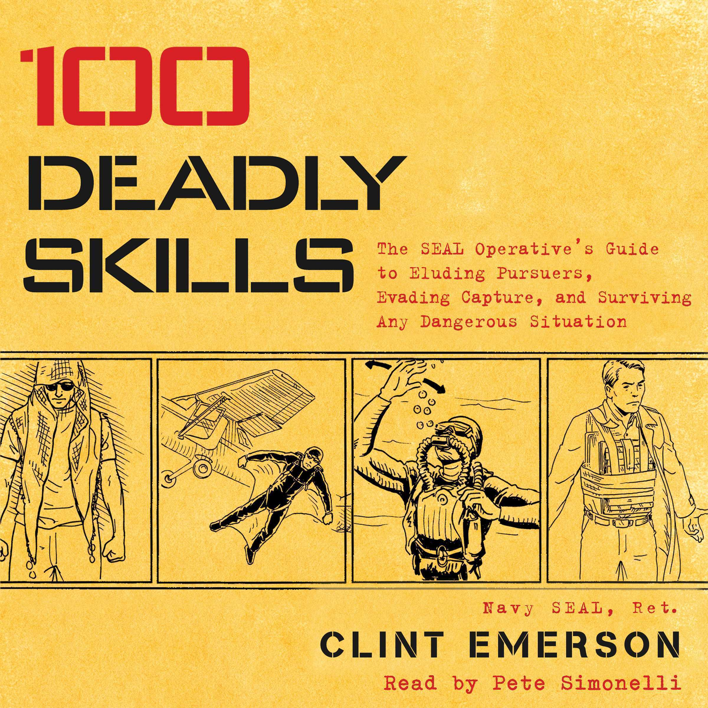 Printable 100 Deadly Skills: The SEAL Operative's Guide to Eluding Pursuers, Evading Capture, and Surviving Any Dangerous Situation Audiobook Cover Art