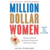 Million Dollar Women: The Essential Guide for Female Entrepreneurs Who Want to Go Big, by Julia Pimsleur