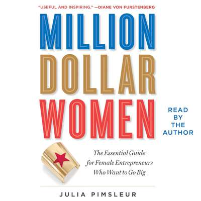 Million Dollar Women: The Essential Guide for Female Entrepreneurs Who Want to Go Big Audiobook, by Julia Pimsleur