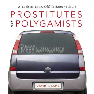 Prostitutes and Polygamists: A Look at Love, Old Testament Style Audiobook, by David T. Lamb