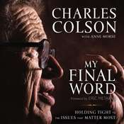 My Final Word: Holding Tight to the Issues that Matter Most, by Charles Colson