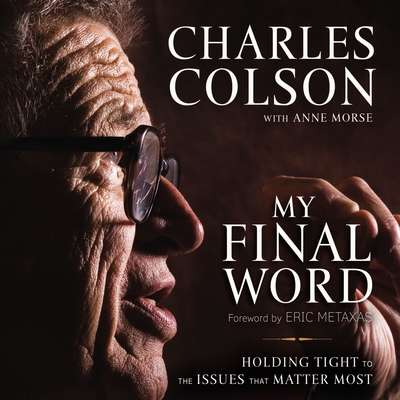 My Final Word: Holding Tight to the Issues that Matter Most Audiobook, by Charles Colson