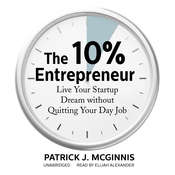 The 10% Entrepreneur: Live Your Startup Dream without Quitting Your Day Job Audiobook, by Patrick J. McGinnis