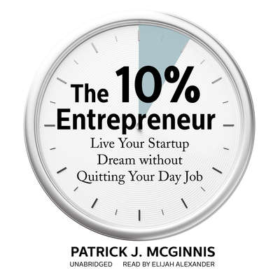 The 10% Entrepreneur: Live Your Startup Dream without Quitting Your Day Job Audiobook, by