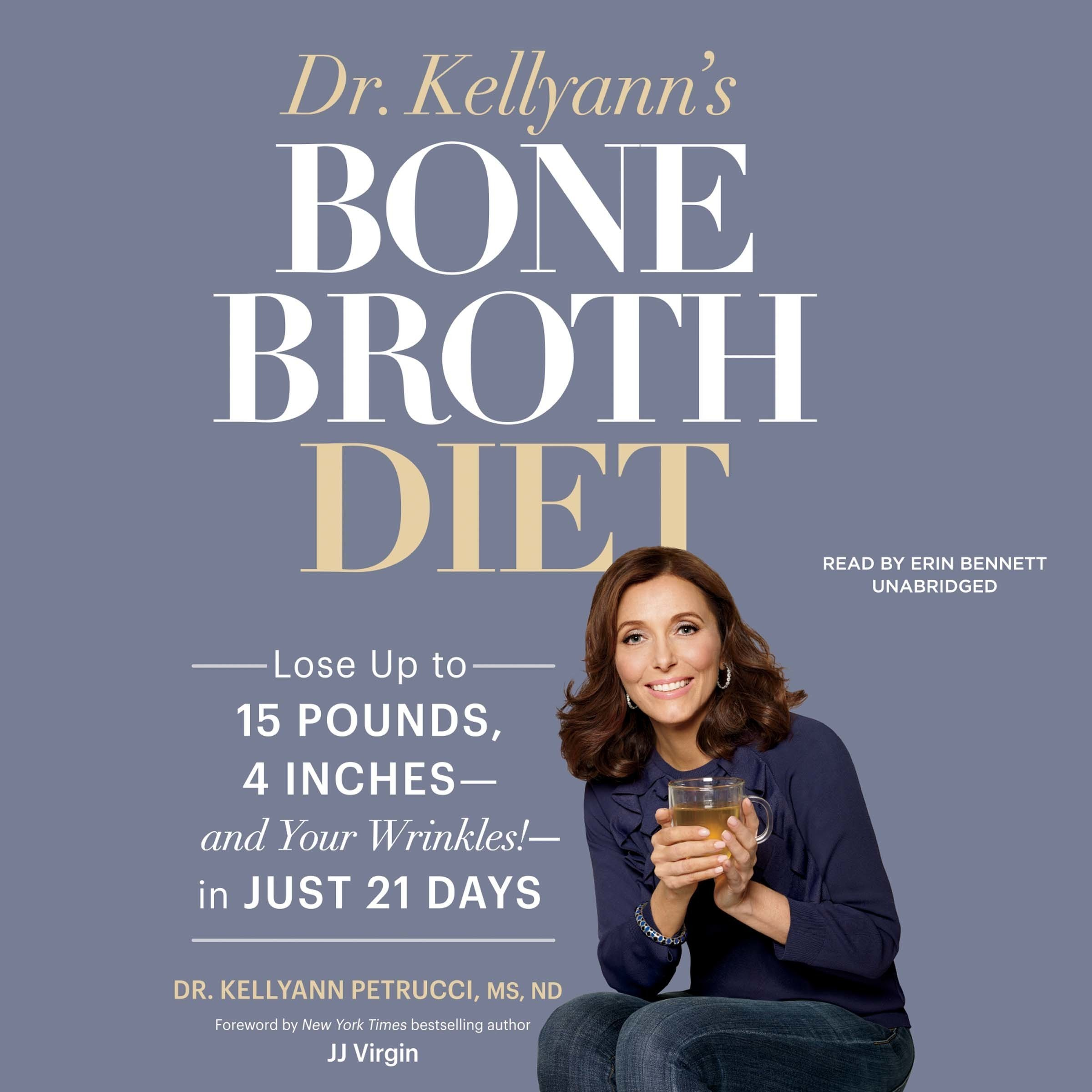 Printable Dr. Kellyann's Bone Broth Diet: Lose up to 15 Pounds, 4 Inches—and Your Wrinkles!—in Just 21 Days Audiobook Cover Art