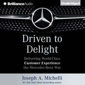 Driven to Delight: Delivering World-Class Customer Experience the Mercedes-Benz Way Audiobook, by Joseph A. Michelli