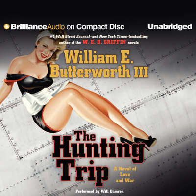 The Hunting Trip: A Novel of Love and War Audiobook, by William E. Butterworth