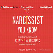 The Narcissist You Know: Defending Yourself Against Extreme Narcissists in an All-about-Me Age, by Joseph Burgo