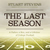 The Last Season: A Father, a Son, and a Lifetime of College Football Audiobook, by Stuart  Stevens