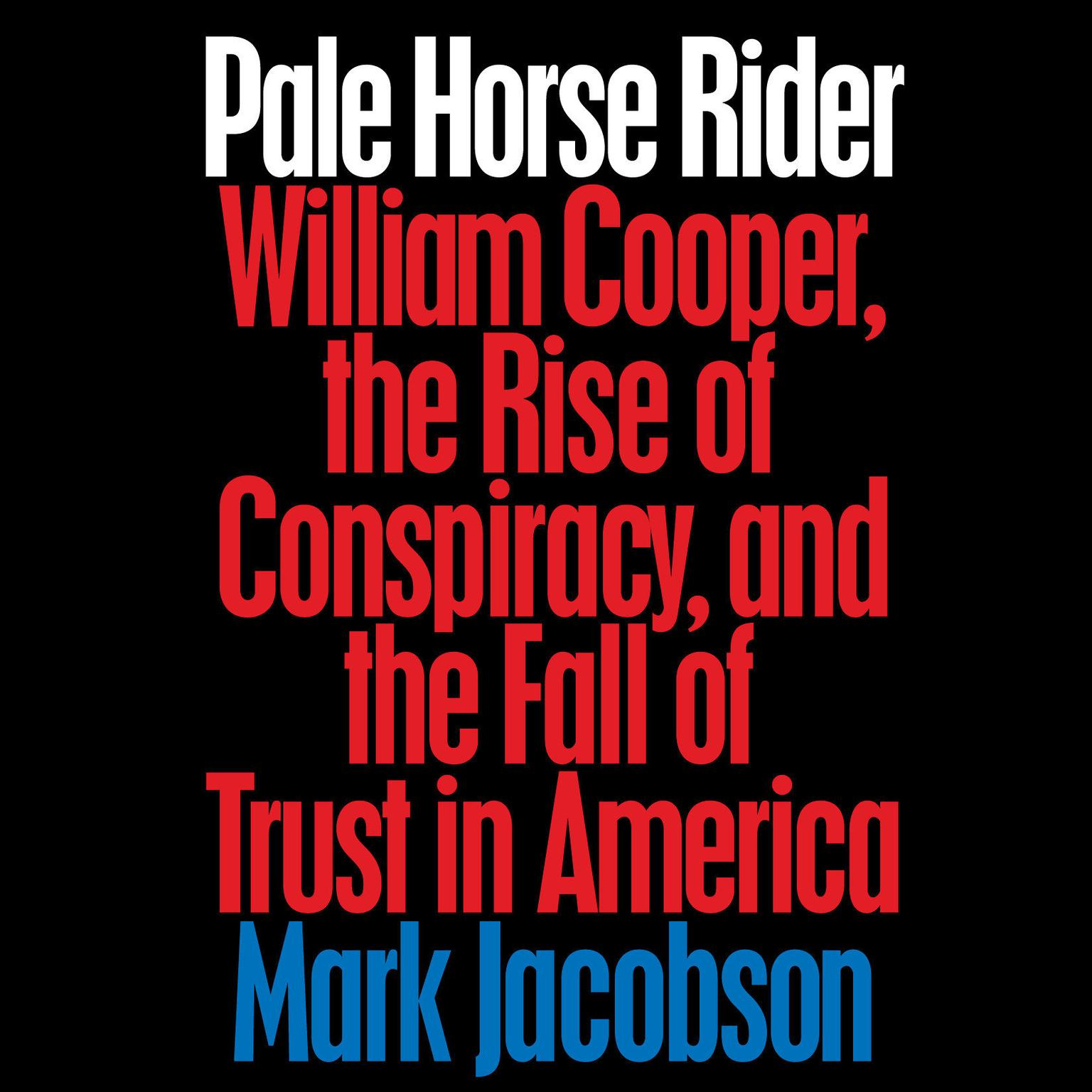 Printable Pale Horse Rider: Conspiracies, Craziness, and Pure Prophecy in William Cooper's Post-America America Audiobook Cover Art