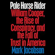 Pale Horse Rider: William Cooper, the Rise of Conspiracy, and the Fall of Trust in America Audiobook, by Mark Jacobson|