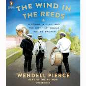 The Wind in the Reeds: A Storm, A Play, and the City That Would Not Be Broken Audiobook, by Wendell Pierce