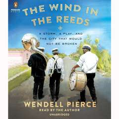 The Wind in the Reeds: A Storm, A Play, and the City That Would Not Be Broken Audiobook, by Rod Dreher, Wendell Pierce