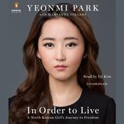 In Order to Live: A North Korean Girls Journey to Freedom, by Yeonmi Park