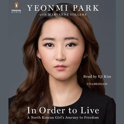In Order to Live: A North Korean Girls Journey to Freedom Audiobook, by Yeonmi Park
