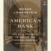 Americas Bank: The Epic Struggle to Create the Federal Reserve, by Roger Lowenstein