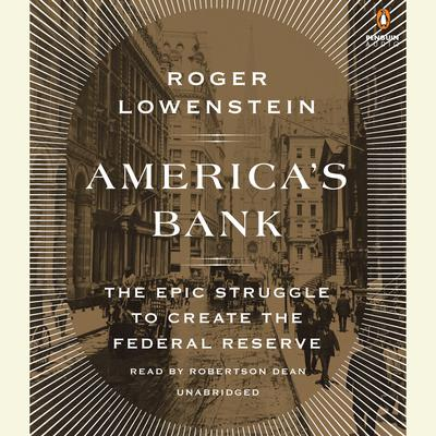 Americas Bank: The Epic Struggle to Create the Federal Reserve Audiobook, by Roger Lowenstein