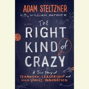 The Right Kind of Crazy: A True Story of Teamwork and High-Stakes Innovation, by Adam Steltzner, William Patrick