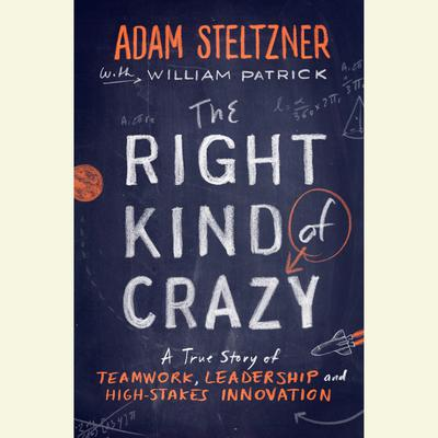 The Right Kind of Crazy: A True Story of Teamwork, Leadership, and High-Stakes Innovation Audiobook, by William Patrick