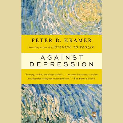 Against Depression (Abridged) Audiobook, by Peter D. Kramer