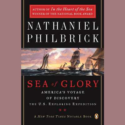 Sea of Glory: Americas Voyage of Discovery, the U.S. Exploring Expedition, 1838-1842 Audiobook, by Nathaniel Philbrick