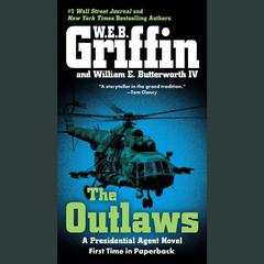 The Outlaws: a Presidential Agent novel Audiobook, by W. E. B. Griffin, William E. Butterworth