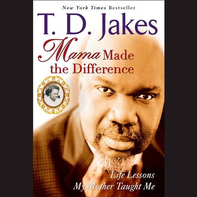 Mama Made the Difference Audiobook, by T. D. Jakes