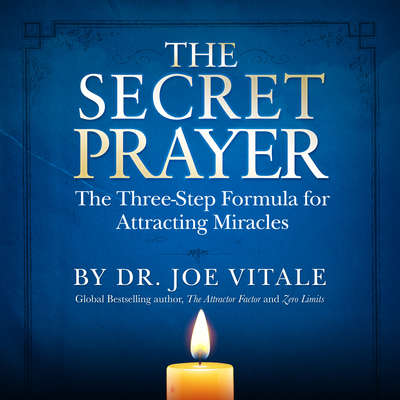 The Secret Prayer: The Three-Step Formula for Attracting Miracles Audiobook, by