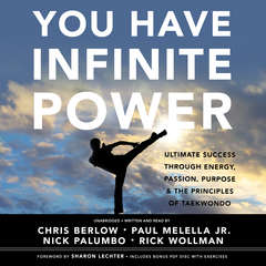 You Have Infinite Power: Ultimate Success through Energy, Passion, Purpose & the Principles of Taekwondo Audiobook, by Chris Berlow, Paul Melella, Nick Palumbo, Rick Wollman