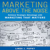 Marketing above the Noise: Achieve Strategic Advantage with Marketing that Matters Audiobook, by Linda J. Popky