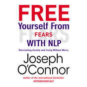 Free Yourself from Fears : Overcoming Anxiety and Living without Worry, by Joseph O'Connor