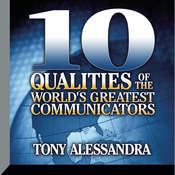 Ten Qualities of the World's Greatest Communicators, by Tony Alessandra, Tony Alessandra