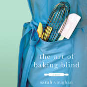 The Art of Baking Blind: A Novel, by Sarah Vaughan