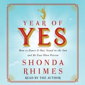 Year of Yes: How to Dance It Out, Stand In the Sun and Be Your Own Person, by Shonda Rhimes