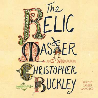 The Relic Master: A Novel Audiobook, by Christopher Buckley