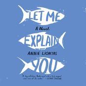 Let Me Explain You Audiobook, by Annie Liontas