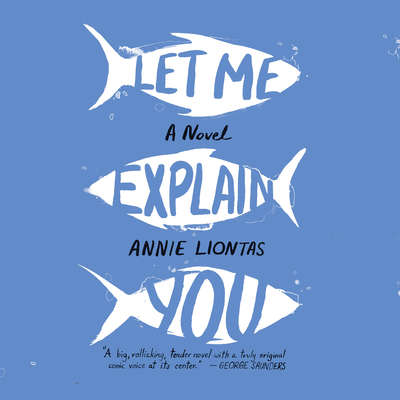 Let Me Explain You Audiobook, by Annie Liontas