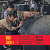 Big Science: Ernest Lawrence and the Invention that Launched the Military- Audiobook, by Michael Hiltzik