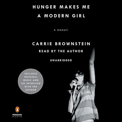 Hunger Makes Me a Modern Girl: A Memoir Audiobook, by Carrie Brownstein
