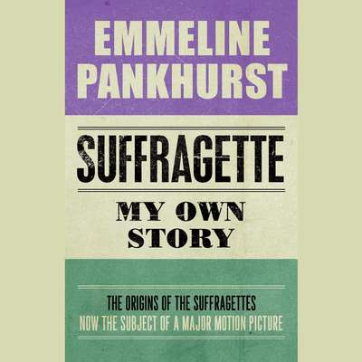 Suffragette: My Own Story Audiobook, by Emmeline Pankhurst