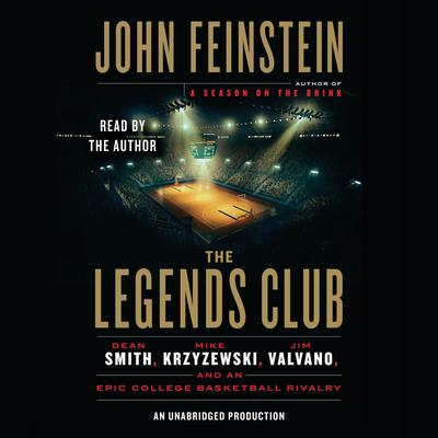 The Legends Club: Dean Smith, Mike Krzyzewski, Jim Valvano, and an Epic College Basketball Rivalry Audiobook, by John Feinstein