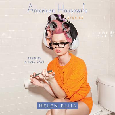 American Housewife: Stories Audiobook, by Helen Ellis